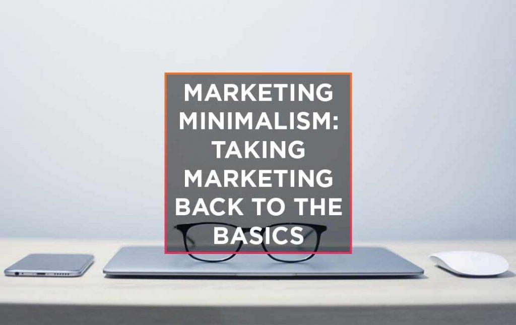 Marketing minimalism: taking marketing back to the basics 4