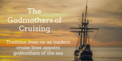 The Godmothers of Cruising - Tradition lives on as modern cruise lines appoint godmothers of the sea 1